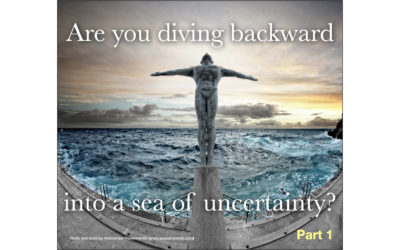 Are you diving backward into a sea of uncertainty?(Part 1)